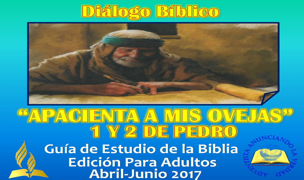 """DIALOGO BIBLICO – 18 DE JUNIO AL 23 DE JUNIO DEL 2017 – """" TEMAS PRINCIPALES DE 1º Y 2º PEDRO """""""